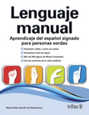 LENGUAJE MANUAL. APRENDIZAJE DEL ESPAÑOL SIGNADO PARA PERSONAS SORDAS / 4 ED.
