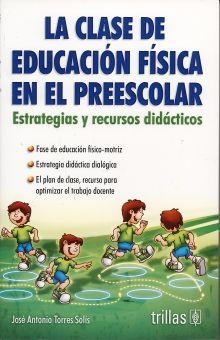 CLASE DE EDUCACION FISICA EN EL PREESCOLAR, LA. ESTRATEGIAS Y RECURSOS DIDACTICOS