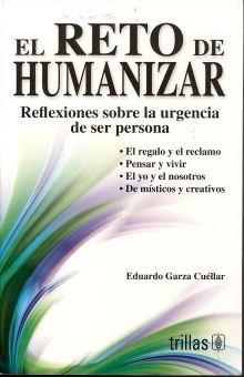 RETO DE HUMANIZAR, EL. REFLEXIONES SOBRE LA URGENCIA DE SER PERSONA