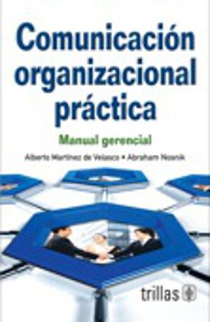 COMUNICACION ORGANIZACIONAL PRACTICA. MANUAL GERENCIAL / 2 ED.