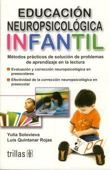 EDUCACION NEUROPSICOLOGICA INFANTIL. METODOS PRACTICOS DE SOLUCION DE PROBLEMAS DE APRENDIZAJE EN LA LECTURA