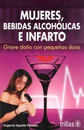 MUJERES BEBIDAS ALCOHOLICAS E INFARTO. GRAVE DAÑO CON PEQUEÑAS DOSIS