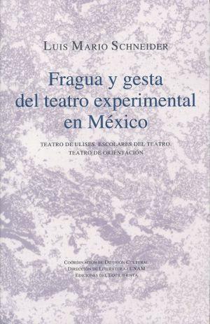 FRAGUA Y GESTA DEL TEATRO EXPERIMENTAL EN MEXICO. TEATRO ULISES. ESCOLARES DEL TEAOTRO. TEATRO DE ORIENTACION