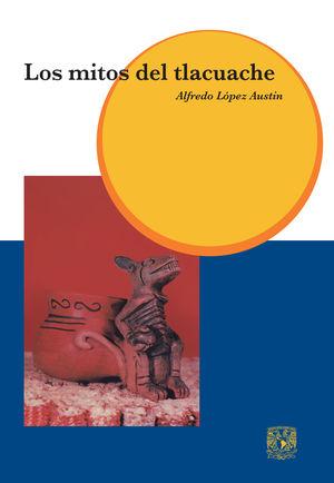 Los mitos del Tlacoache / 4 ed.
