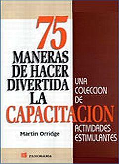 75 MANERAS DE HACER DIVERTIDA LA CAPACITACION