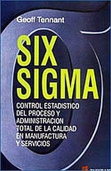 SIX SIGMA. CONTROL ESTADISTICO DEL PROCESO Y ADMINISTRACION TOTAL DE LA CALIDAD EN MANUFACTURA Y SERVICIOS