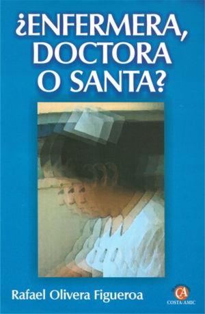 ENFERMERA DOCTORA O SANTA / 2 ED.
