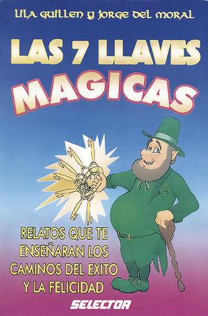 7 LLAVES MAGICAS, LAS. RELATOS QUE TE ENSEÑARAN LOS CAMINOS DEL EXITO Y LA FELICEDAD