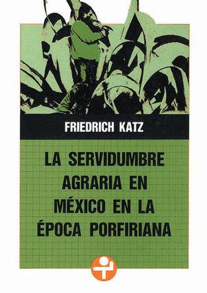 SERVIDUMBRE AGRARIA EN MEXICO EN LA EPOCA PORFIRIANA, LA