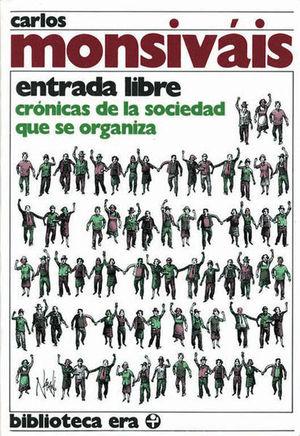 ENTRADA LIBRE. CRONICAS DE LA SOCIEDAD QUE SE ORGANIZA
