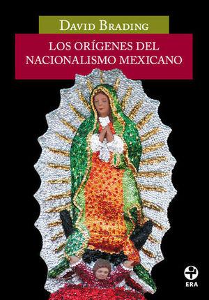 ORIGENES DEL NACIONALISMO MEXICANO, LOS