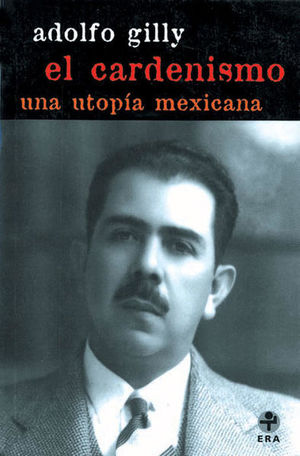 CARDENISMO, EL / UNA UTOPIA MEXICANA