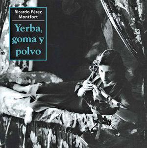 YERBA GOMA Y POLVO / DROGAS AMBIENTES Y POLICIAS EN MEXICO 1900-1940