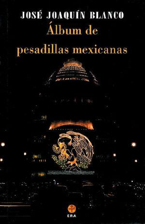 ALBUM DE PESADILLAS MEXICANAS. CRONICAS REALES E IMAGINARIAS
