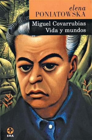 MIGUEL COVARRUBIAS VIDA Y MUNDOS