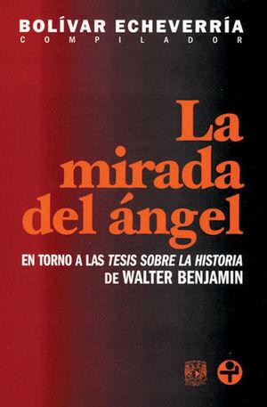 MIRADA DEL ANGEL, LA. EN TORNO A LAS TESIS SOBRE LA HISTORIA DE WALTER BENJAMIN