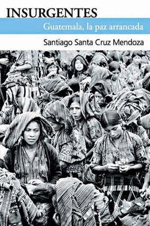 INSURGENTES GUATEMALA LA PAZ ARRANCADA