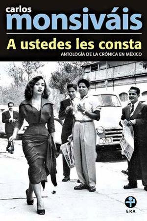 A USTEDES LES CONSTA. ANTOLOGIA DE LA CRONICA EN MEXICO