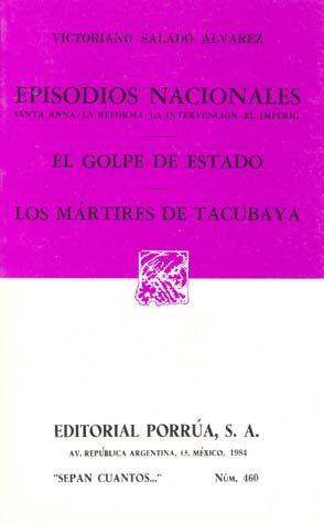 # 460. EL GOLPE DE ESTADO / LOS MARTIRES DE TACUBAYA. EPISODIOS NACIONALES