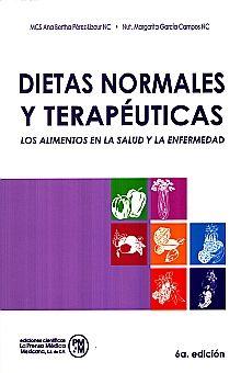 DIETAS NORMALES Y TERAPEUTICAS. LOS ALIMENTOS EN LA SALUD Y  LA ENFERMEDAD / 6 ED.