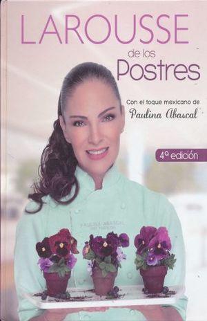 LAROUSSE DE LOS POSTRES. CON EL TOQUE MEXICANO DE PAULINA ABASCAL / 4 ED. / PD.