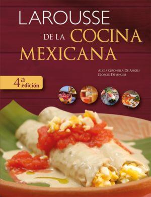 LAROUSSE DE LA COCINA MEXICANA / 4 ED. / PD.