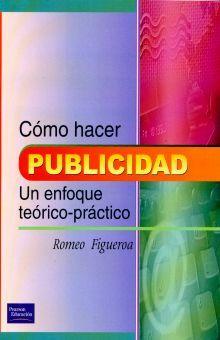 COMO HACER PUBLICIDAD. UN ENFOQUE TEORICO PRACTICO