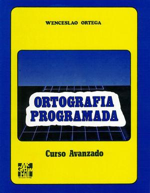 ORTOGRAFIA PROGRAMADA. CURSO AVANZADO / BACHILLERATO / 2 ED.