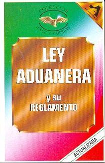 LEY ADUANERA Y SU REGLAMENTO. ACTUALIZADA