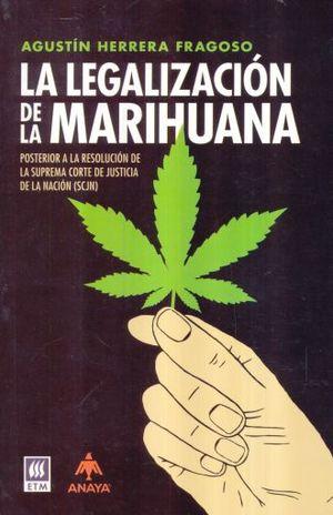 LEGALIZACION DE LA MARIGUANA, LA. POSTERIOR A LA RESOLUCION DE LA SUPREMA CORTE DE JUSTICIA DE LA NACION (SCJN)