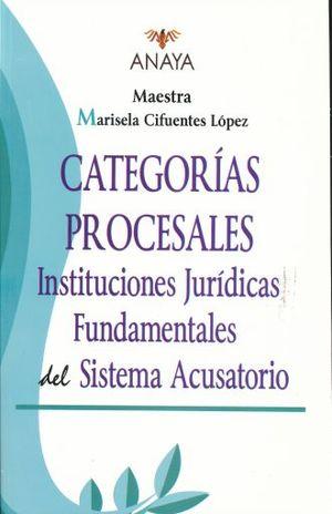 CATEGORIAS PROCESALES. INSTITUCIONES JURIDICAS FUNDAMENTALES DEL SISTEMA ACUSATORIO CON BASE EN EL CODIGO NACIONAL DE PROCEDIMIENTOS PENALES