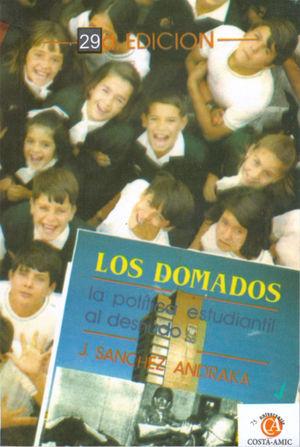 DOMADOS, LOS. LA POLITICA ESTUDIANTIL AL DESNUDO / 22 ED.