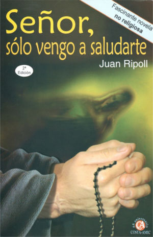 SEÑOR SOLO VENGO A SALUDARTE / 2 ED.