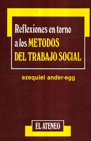 REFLEXIONES EN TORNO A LOS METODOS DEL TRABAJO SOCIAL