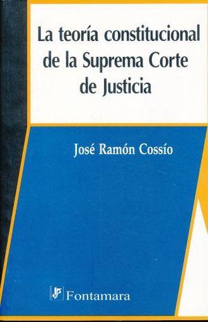 TEORIA CONSTITUCIONAL DE LA SUPREMA CORTE DE JUSTICIA, LA