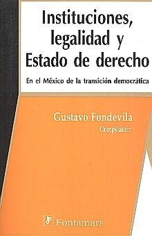 INSTITUCIONES LEGALIDAD Y ESTADO DE DERECHO/ EN EL MEXICO DE LA TRANSICION DEMOCRATICA