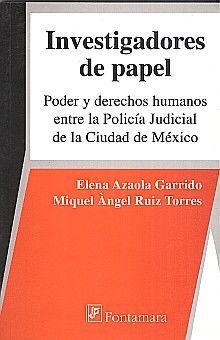 INVESTIGADORES DE PAPEL. PODER Y DERECHOS HUMANOS ENTRE LA POLICIA JUDICIAL DE LA CIUDAD DE MEXICO
