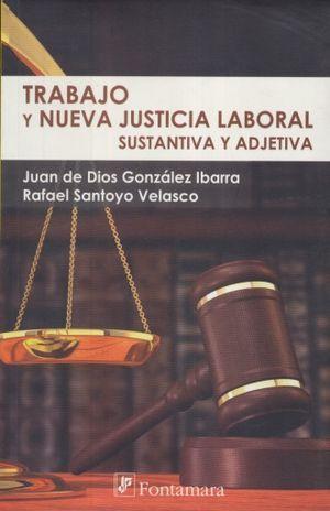 TRABAJO Y NUEVA JUSTICIA LABORAL. SUSTANTIVA Y ADJETIVA