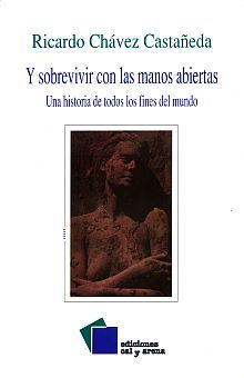 Y SOBREVIVIR CON LAS MANOS ABIERTAS. UNA HISTORIA DE TODOS LOS FINES DEL MUNDO