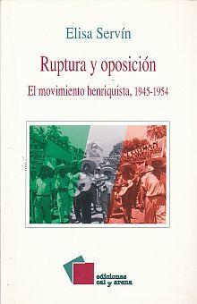 RUPTURA Y OPOSICION. EL MOVIMIENTO HENRIQUISTA 1945-1954