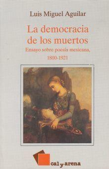 DEMOCRACIA DE LOS MUERTOS, LA. ENSAYO SOBRE POESIA MEXICANA 1800 1921