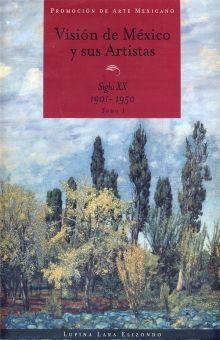 VISION DE MEXICO Y SUS ARTISTAS / TOMO I SIGLO XX 1901-1950  / 2 ED. / PD.