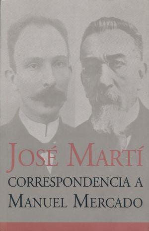 JOSE MARTI. CORRESPONDENCIA A MANUEL MERCADO