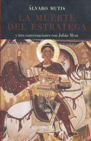 MUERTE DEL ESTRATEGA, LA. Y TRES CONVERSACIONES CON JULIAN MEZA
