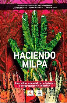 HACIENDO MILPA. DIVERSIFICAR Y ESPECIALIZAR. ESTRATEGIAS DE ORGANIZACIONES CAMPESINAS
