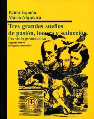 TRES GRANDES SUEÑOS DE PASION LOCURA Y SEDUCCION. UNA VISON PSICOANALITICA