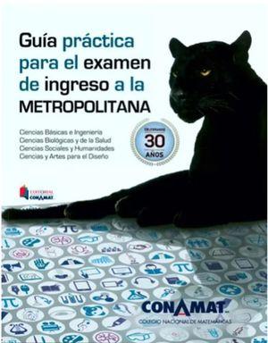 GUIA PRACTICA PARA EL EXAMEN DE INGRESO A LA METROPOLITANA / 2 ED.