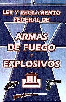 LEY Y REGLAMENTO FEDERAL DE ARMAS DE FUEGO Y EXPLOSIVOS/ INSTRUCTIVO PARA REGULAR LA PORTACION DE ARMAS DE FUEGO POR LOS PARTICULARES AUTORIZADOS