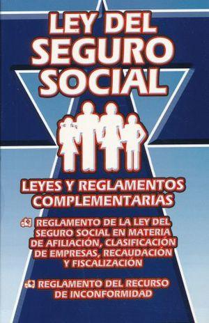 LEY DEL SEGURO SOCIAL. LEYES Y REGLAMENTOS COMPLEMENTARIOS