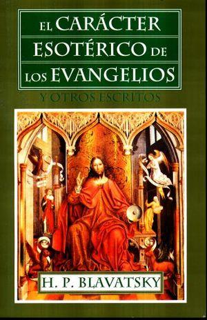 CARACTER ESOTERICO DE LOS EVANGELIOS Y OTROS ESCRITOS, EL